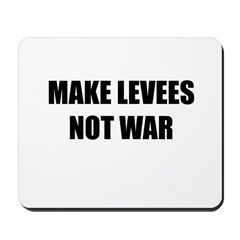 Make Levees Not War Mousepad