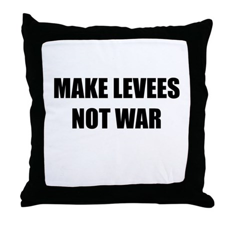 Make Levees Not War Throw Pillow