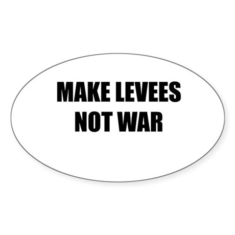 Make Levees Not War Oval Sticker