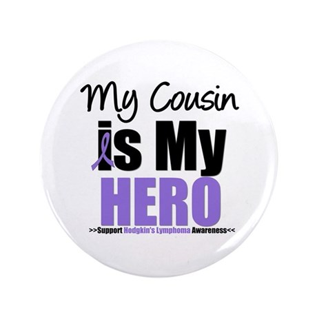 "My Cousin is My Hero (HL) 3.5"" Button"