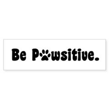 Be Pawsitive Bumper Bumper Sticker