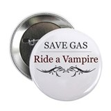 "Save Gas Ride a Vampire 2.25"" Button"