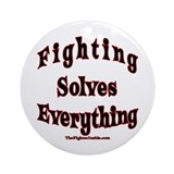 Fighting Solves Eveything -Or Ornament (Round)