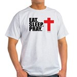 Eat. Sleep. Pray. Light T-Shirt