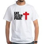 Eat. Sleep. Pray. White T-Shirt