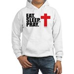 Eat. Sleep. Pray. Hooded Sweatshirt
