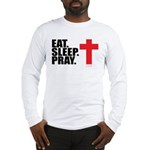 Eat. Sleep. Pray. Long Sleeve T-Shirt