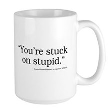 You're stuck on stupid Mug