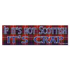 Not Scottish It's Crap #4 Bumper Bumper Sticker