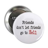 Friends don't let friends go to Hell Button