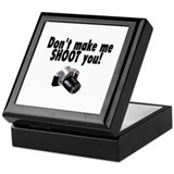 Don't Make Me Shoot You Keepsake Box