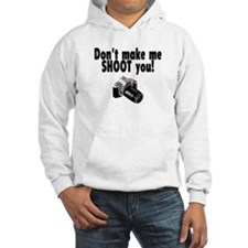 Don't Make Me Shoot You Hoodie