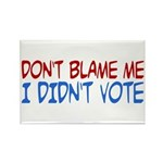 Don't Blame Me, I Didn't Vote Rectangle Magnet