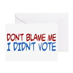 Don't Blame Me, I Didn't Vote Greeting Card