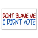 Don't Blame Me, I Didn't Vote Rectangle Sticker (Rectangle)