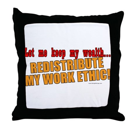 Redistribute My Work Ethic Throw Pillow