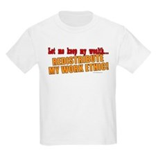 Redistribute My Work Ethic T-Shirt