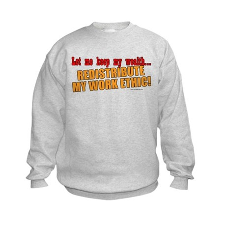 Redistribute My Work Ethic Kids Sweatshirt