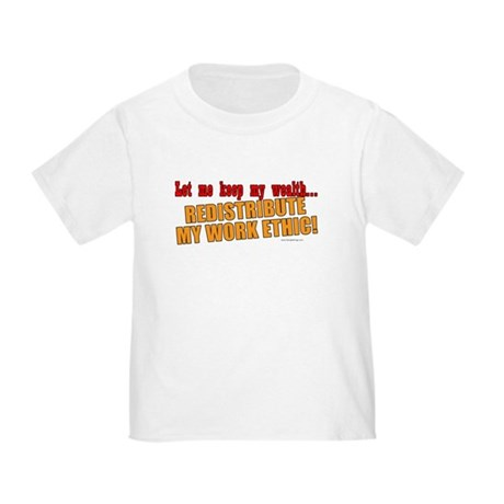 Redistribute My Work Ethic Toddler T-Shirt