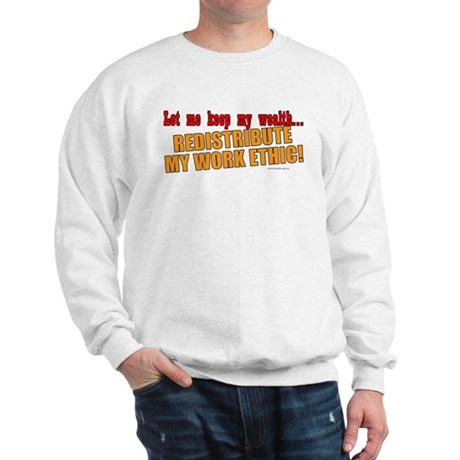 Redistribute My Work Ethic Sweatshirt