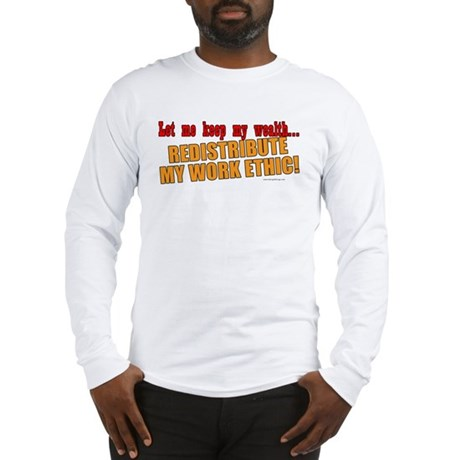 Redistribute My Work Ethic Long Sleeve T-Shirt