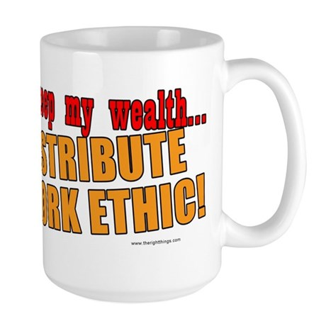 Redistribute My Work Ethic Large Mug