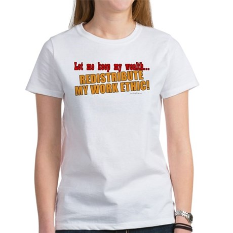 Redistribute My Work Ethic Women's T-Shirt