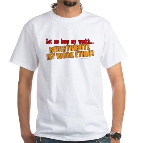 Redistribute My Work Ethic White T-Shirt