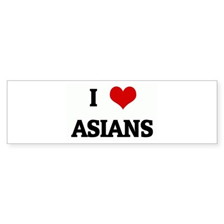 I Love ASIANS Bumper Sticker