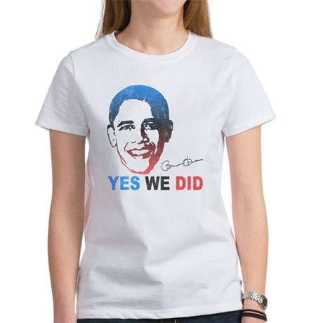 Yes We Did T-Shirt Womens T-Shirt