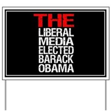 """The Liberal Media Elected Barack Obama"" Yard Sign"