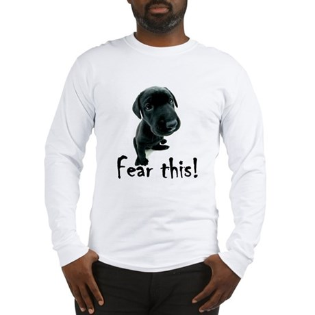~Fear This~ Long Sleeve T-Shirt