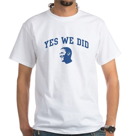 Yes We Did (Obama Face) White T-Shirt