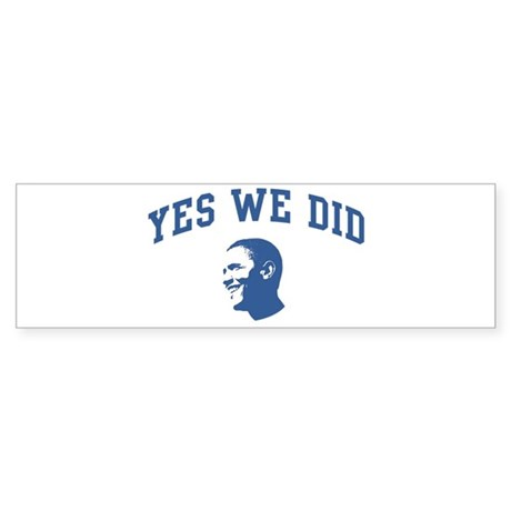 Yes We Did (Obama Face) Bumper Sticker