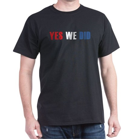 Yes We Did (red white blue) Dark T-Shirt