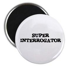 "SUPER INTERROGATOR 2.25"" Magnet (10 pack)"