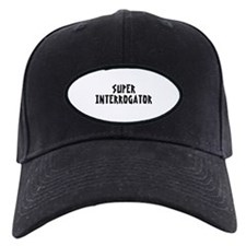 SUPER INTERROGATOR Baseball Hat