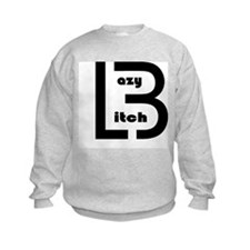 Lazy Btch Sweatshirt