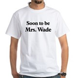 Soon to be Mrs. Wade Shirt
