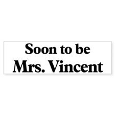 Soon to be Mrs. Vincent Bumper Sticker (10 pk)
