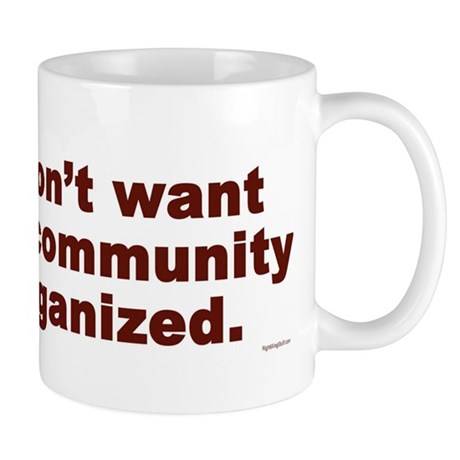 Don't Want Community Organized Mug