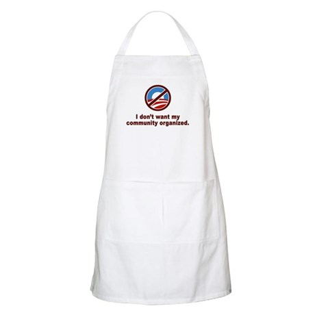 Don't Want Community Organized BBQ Apron
