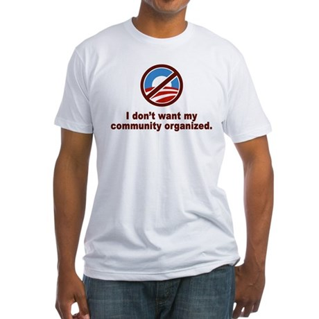 Don't Want Community Organized Fitted T-Shirt