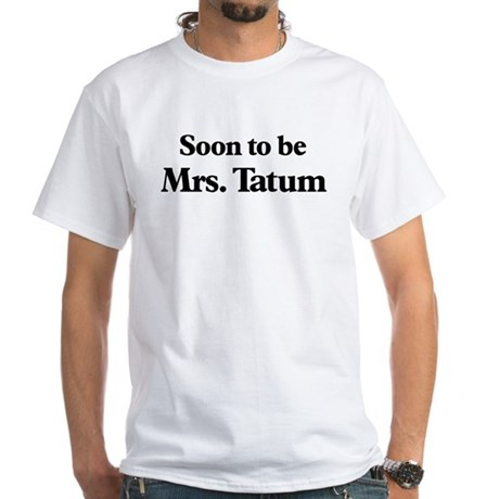 Soon to be Mrs. Tatum White T-Shirt