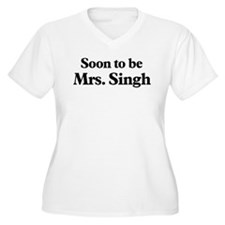 Soon to be Mrs. Singh T-Shirt