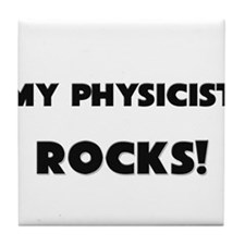 MY Physicist ROCKS! Tile Coaster