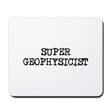 SUPER GEOPHYSICIST  Mousepad
