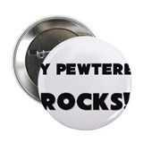 "MY Pewterer ROCKS! 2.25"" Button"