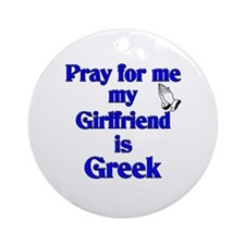 Pray for me My Girlfriend is Greek Ornament (Round