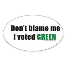 Don't blame me I voted Green Oval Decal